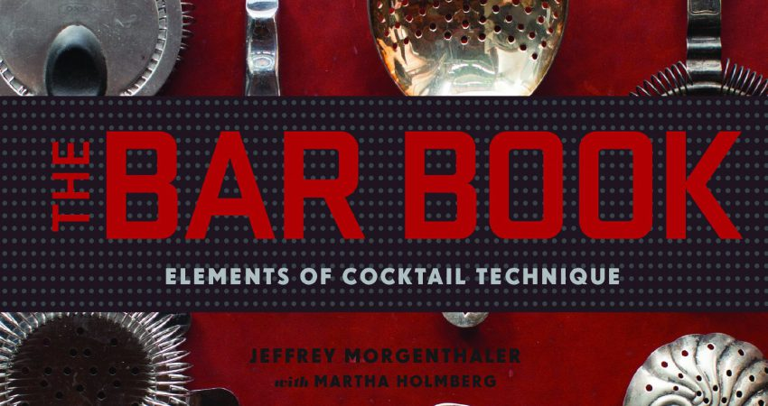 The Bar Book : Elements of Cocktail Technique by Jeffrey Morgenthaler